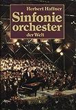 Sinfonieorchester der Welt. Mit Diskographien historischer und aktueller Einspielungen - Herbert Haffner
