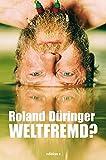 Roland Düringer ´Weltfremd?´