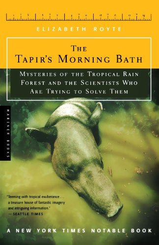 The Tapir's Morning Bath: Mysteries of the Tropical Rain Forest and the Scientists Who are Trying to Save Them by Elizabeth Royte (2002-11-01)