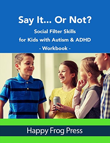 Say It... Or Not?  Workbook: Social Filter Skills for Kids with Autism & ADHD (Social Skill Builders) (English Edition)