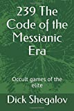 239 The Code of the Messianic Era: Occult games of the elite