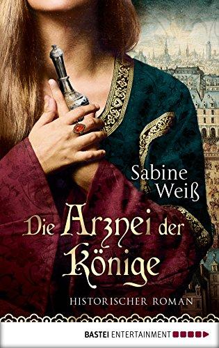 Die Arznei der Könige: Historischer Roman (Ebooks Kindle Wolle)