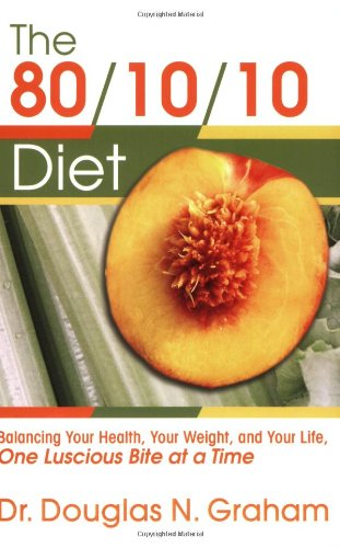 80/10/10 Diet: Balancing Your Health, Your Weight and Your Life - One Luscious Bite at a Time por Douglas N. Graham