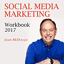 Social Media Marketing Workbook: 2017: How to Use Social Media for Business