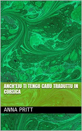 anch'eiu ti tengu caru traduttu in Corsica  (Corsican Edition) por Anna Pritt