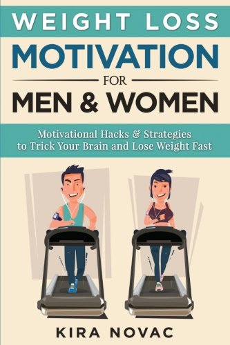 Weight Loss Motivation for Men and Women: Motivational Hacks & Strategies to Trick Your Brain and Lose Weight Fast: Volume 1 (Weight Loss, Motivation Strategies, How to Lose Weight)