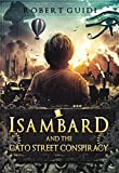 Isambard and the Cato Street Conspiracy: Book 1 - The Cato Trilogy (Historical Magic Action Adventure) (Young Isambard - Cato Trilogy)
