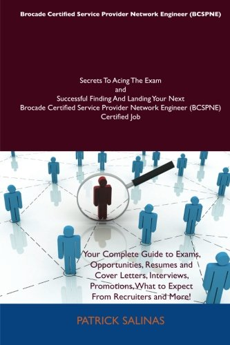 Brocade Certified Service Provider Network Engineer (BCSPNE) Secrets To Acing The Exam and Successful Finding And Landing Your Next Brocade Certified Network Engineer (BCSPNE) Certified Job por Patrick Salinas