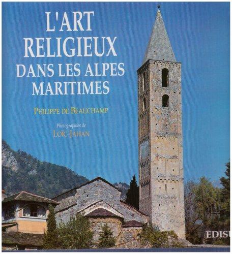 Lart religieux dans les Alpes-Maritimes: Architecture religieuse, peintures murales et retables par Philippe de Beauchamp