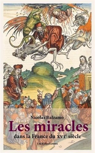 Les Miracles dans la France du XVIe sicle: Mtamorphoses du surnaturel