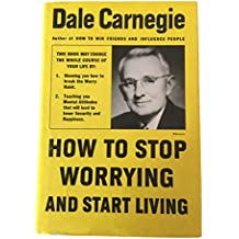 How to Stop Worrying an Start Living