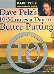 Dave Pelz's 10 Minutes A Day to Better Putting