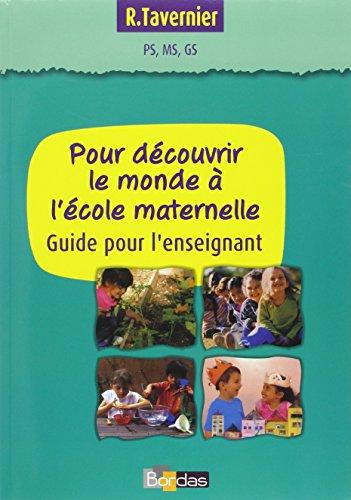 Pour découvrir le monde à l'école maternelle : Guide pour l'enseignant par Raymond Tavernier, Collectif