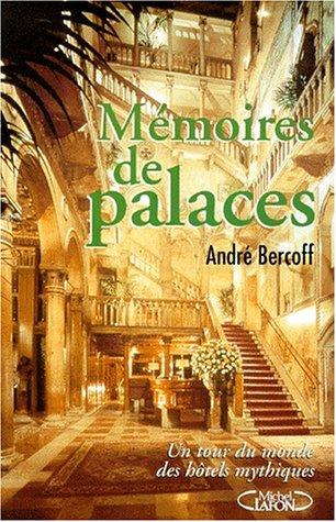 MEMOIRES DE PALACES. Un tour du monde des hôtels mythiques par André Bercoff