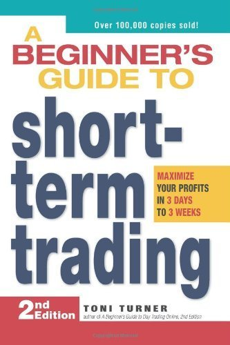 A Beginner's Guide to Short Term Trading: Maximize Your Profits in 3 Days to 3 Weeks by Turner, Toni (2008) Paperback