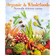 Organic & Wholefoods: Naturally Delicious Cuisine