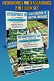 Hydroponics - Aquaponics 2 in 1 Book Set Book: Book 1: Hydroponics 101 - Book 2: An Introduction to Aquaponic Gardening (First Editions) (Gardening Sets)