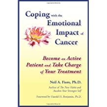 Coping with the Emotional Impact of Cancer: Become an Active Patient and Take Charge of Your Treatment by Neil Fiore (2009-10-01)