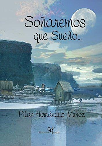 Soñaremos que sueño... por Pilar Hernández Muñoz