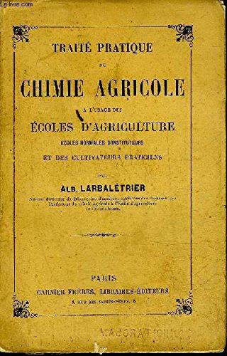 TRAITE PRATIQUE DE CHIMIE AGRICOLE A L'USAGE DES ECOLES D'AGRICULTURE ECOLES NORMALES D'INSTITUTEURS ET DES CULTIVATEURS PRATICIENS.