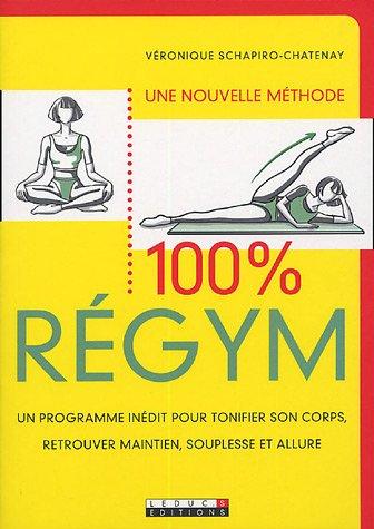 100 % Regym : Un programme indit pour tonifier son corps, retrouver maintien, souplesse et allure.