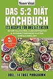 Das 5:2 Diät Kochbuch: 123 Rezepte für das 5:2 Fasten. Intervallfasten, Kurzzeitfasten & Intermittierendes Fasten, einfach erklärt. Inkl. 14 Tage Programm