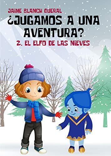 El Elfo de las Nieves (¿Jugamos a una aventura? nº 2) por Jaime Blanch Queral