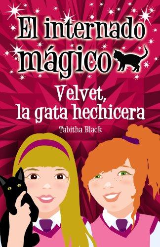 El internado mágico. Velvet, la gata hechicera (Literatura Infantil (6-11 Años) - El Internado Mágico) por Tabitha Black