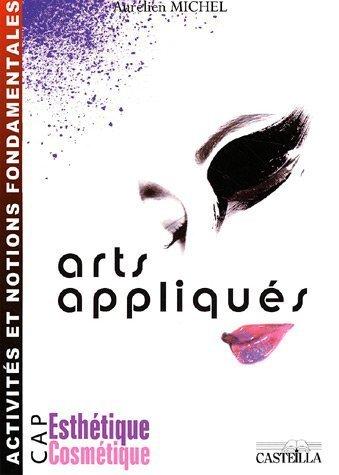 Arts appliqués CAP Esthétique Cosmétique : Activités et notions fondamentales de Aurélien Michel (1 août 2006) Broché