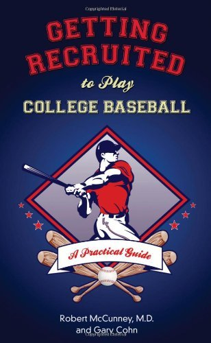 Getting Recruited to Play College Baseball: A Practical Guide by M.D. Robert McCunney (2012-08-14)