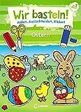 Wir basteln! - Malen, Ausschneiden, Kleben - Ostern: Beschäftigung für Kinder ab 3 Jahre -