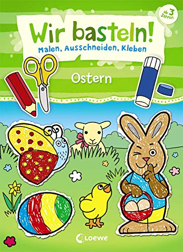 Wir basteln! - Malen, Ausschneiden, Kleben - Ostern: Beschäftigung für Kinder ab 3 Jahre