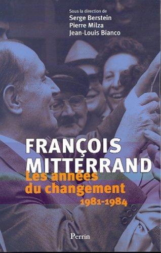François Mitterrand, 1981-1984, les années du changement par Serge Berstein, Pierre Milza, Jean-Louis Bianco, Collectif