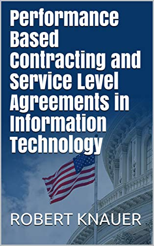 Performance Based Contracting and Service Level Agreements in Information Technology (English Edition)