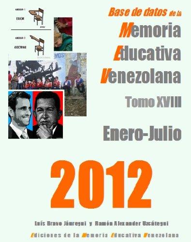 A-18 Memoria Educativa Venezolana Tomo XVIII  enero-julio de 2012 (Base de Datos de la Memoria Educativa Venezolana) por Ramón  Uzcátegui Pacheco