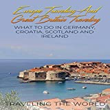 Europe Traveling and Great Britain Traveling: What to Do in Germany, Croatia, Scotland and Ireland