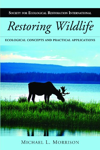 Restoring Wildlife: Ecological Concepts and Practical Applications (The Science and Practice of Ecological Restoration Series)