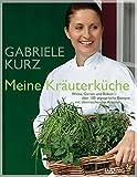 Meine Kräuterküche: Wiese, Garten und Balkon - über 100 vegetarische Rezepte mit überraschenden Aromen