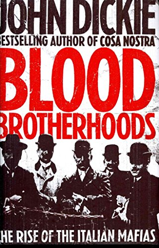 [Blood Brotherhoods: The Rise of the Italian Mafias] (By: John Dickie) [published: June, 2011]