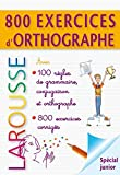 800 exercices d'orthographe - grammaire - conjugaison