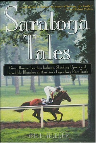 Saratoga Tales: Great Horses, Fearless Jockeys, Shocking Upsets and Incredible Blunders at America's Legendary Race Track - Saratoga Track
