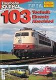 Eisenbahn Journal Sonderausgabe : 103 - Technik, Einsatz, Abschied
