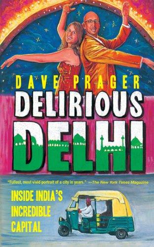 Delirious Delhi: Inside India's Incredible Capital