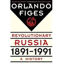 Revolutionary Russia, 1891-1991: A History by Orlando Figes (2014-04-08)