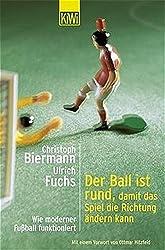 Der Ball ist rund, damit das Spiel die Richtung ändern kann: Wie moderner Fussball funktioniert (KiWi)