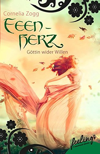 Feenherz: Göttin wider Willen: Romantic Fantasy Roman