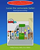 Lucas the Lemonade Seller: Entrepreneurship (Children Learn Business Book 2)