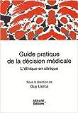 Guide pratique de la décision médicale : L'éthique en clinique