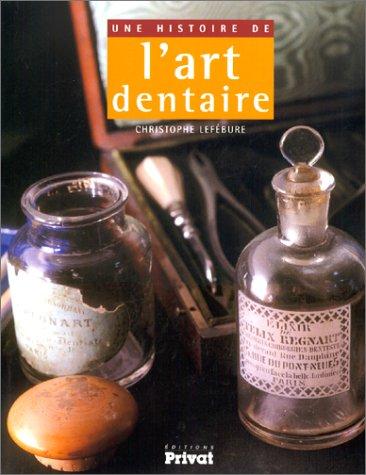 Une histoire de L'Art dentaire par Christophe Lefébure