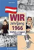 Wir vom Jahrgang 1966: Kindheit und Jugend in Österreich (Jahrgangsbände Österreich)